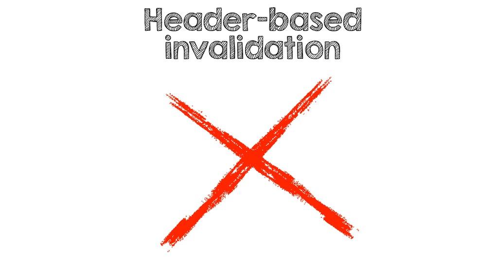 Header-based invalidation