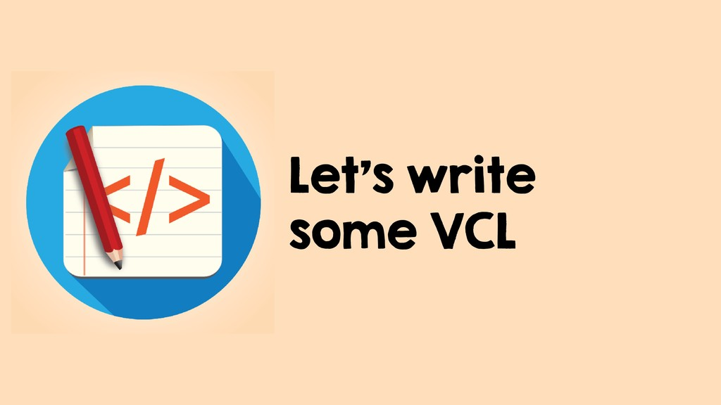 Let's write some VCL