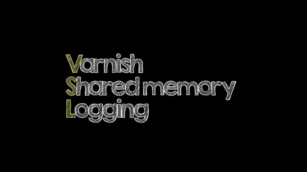 Varnish Shared memory Logging