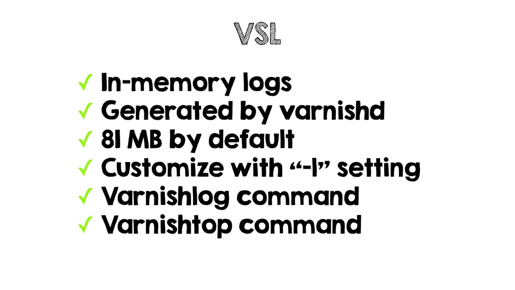 ✓ In-memory logs ✓ Generated by varnishd ✓ 81 M...