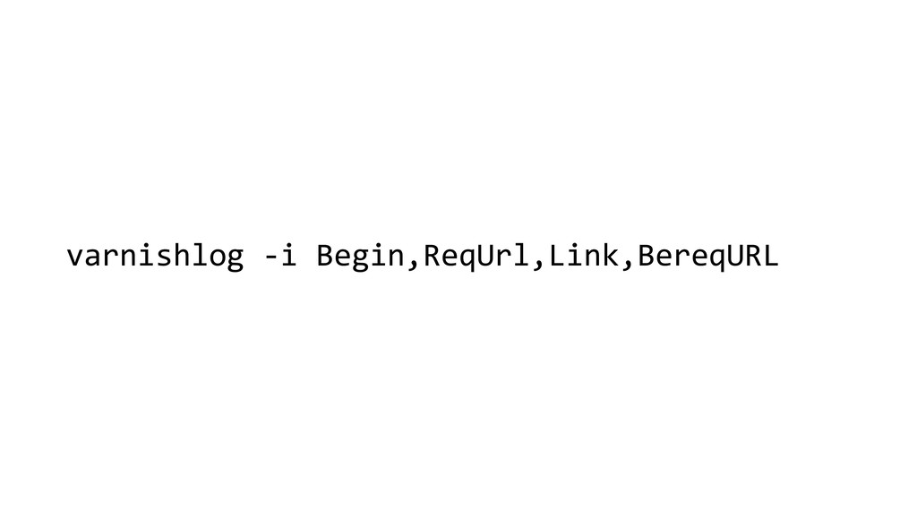 varnishlog -i Begin,ReqUrl,Link,BereqURL