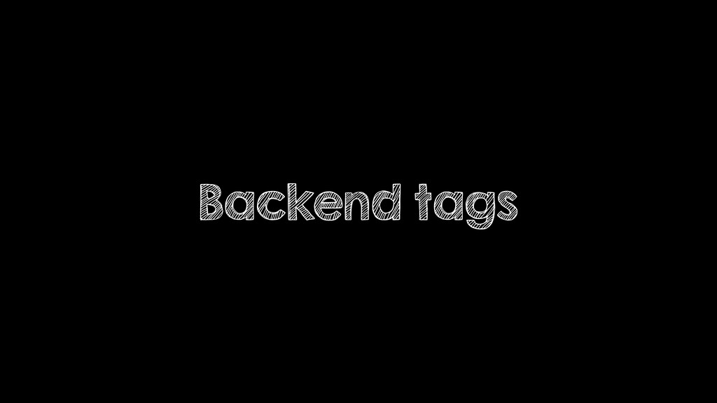 Backend tags