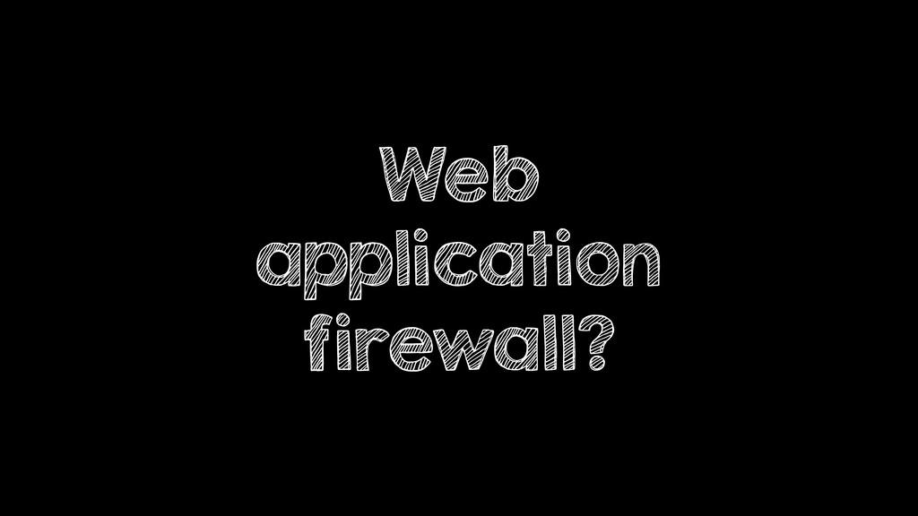 Web application firewall?
