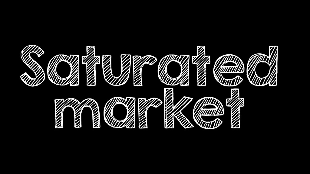 Saturated market
