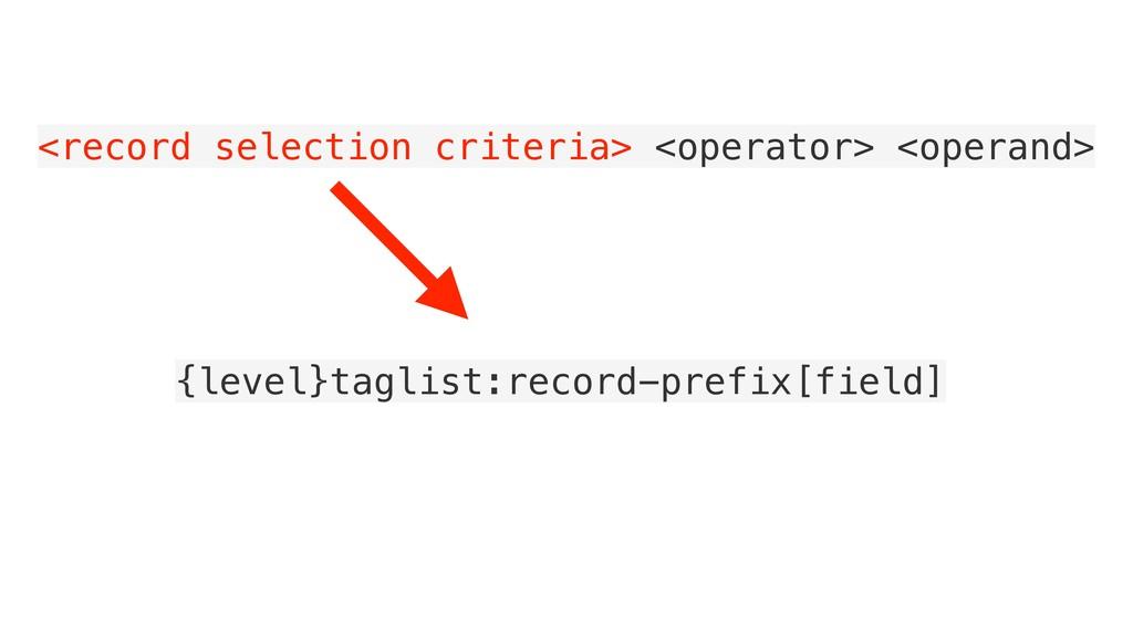 <record selection criteria> <operator> <operand...