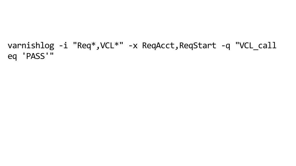 """varnishlog -i """"Req*,VCL*"""" -x ReqAcct,ReqStart -..."""