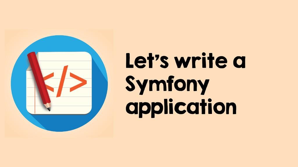 Let's write a Symfony application