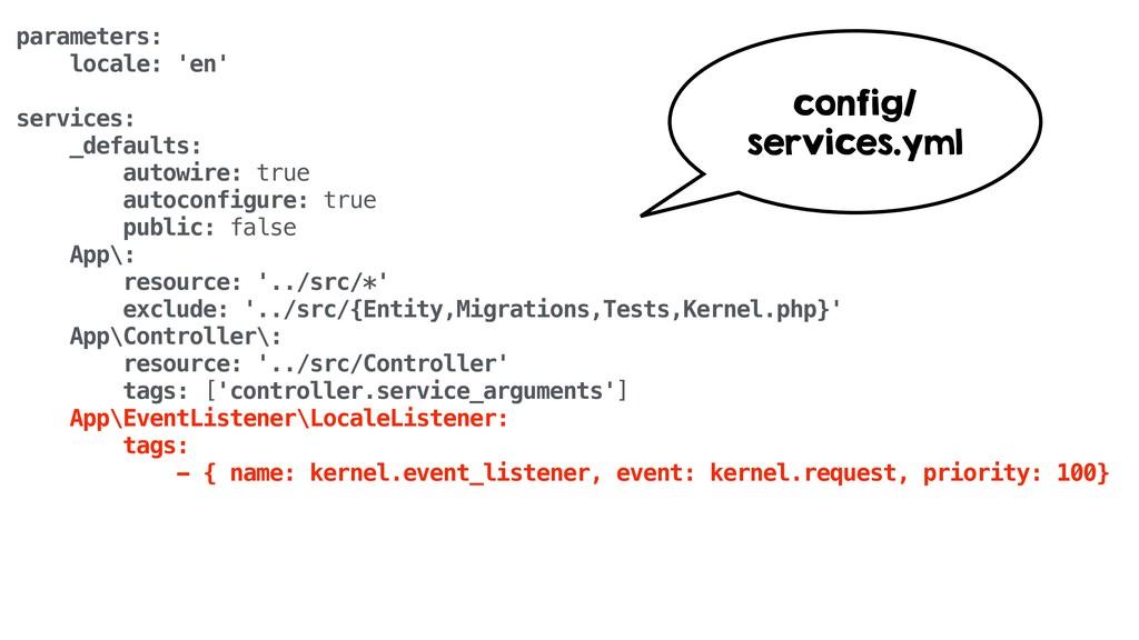 parameters: locale: 'en' services: _defaults: a...