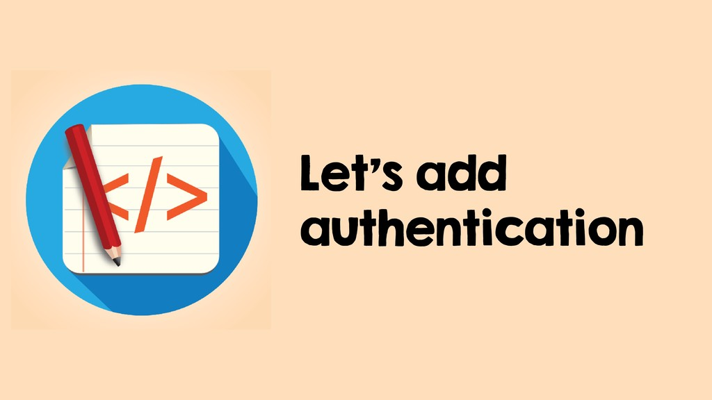 Let's add authentication