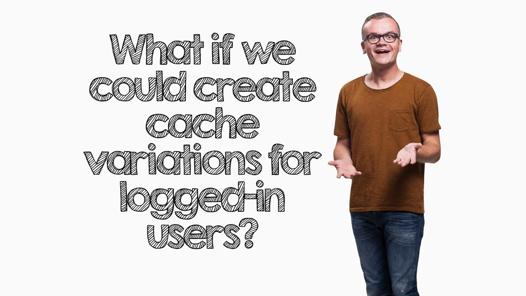 What if we could create cache variations for lo...