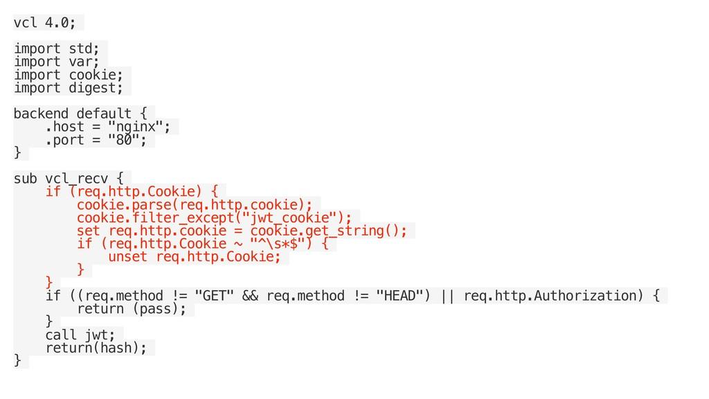 vcl 4.0; import std; import var; import cookie;...