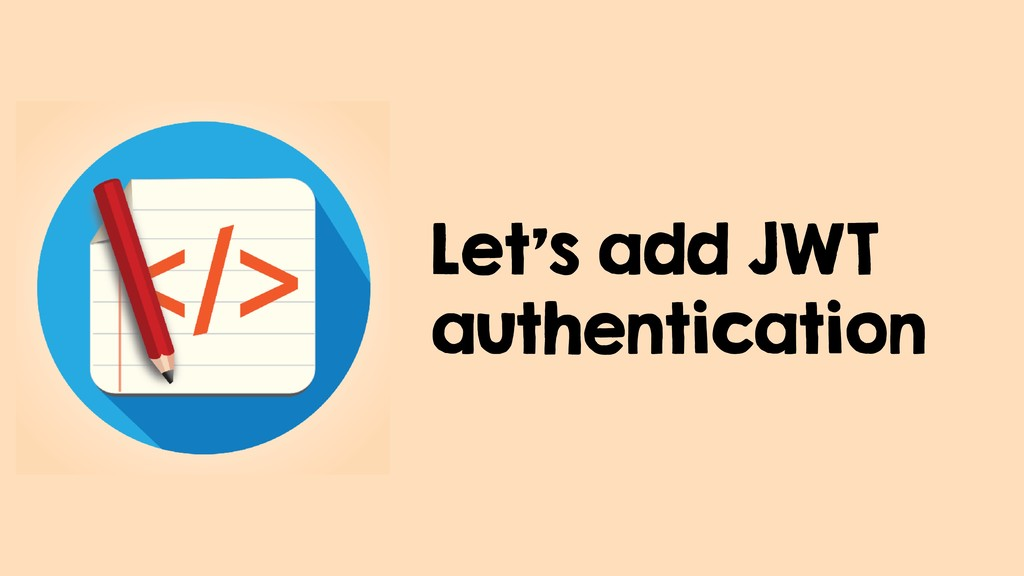 Let's add JWT authentication
