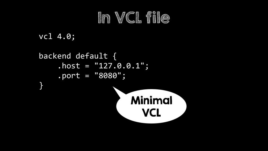 "vcl 4.0;  backend default { .host = ""127.0.0..."