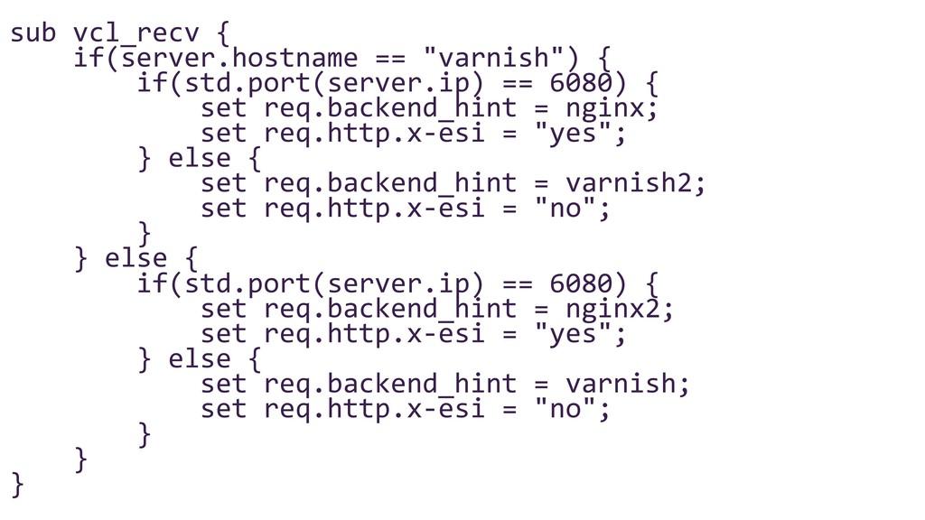 "sub vcl_recv { if(server.hostname == ""varnish"")..."