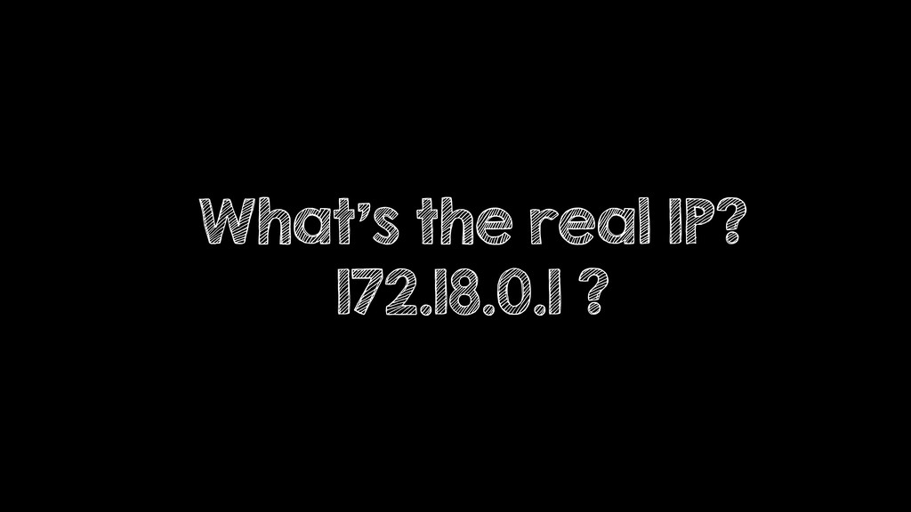 What's the real IP? 172.18.0.1 ?
