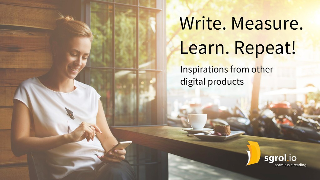 Write. Measure. Learn. Repeat! Inspirations fro...