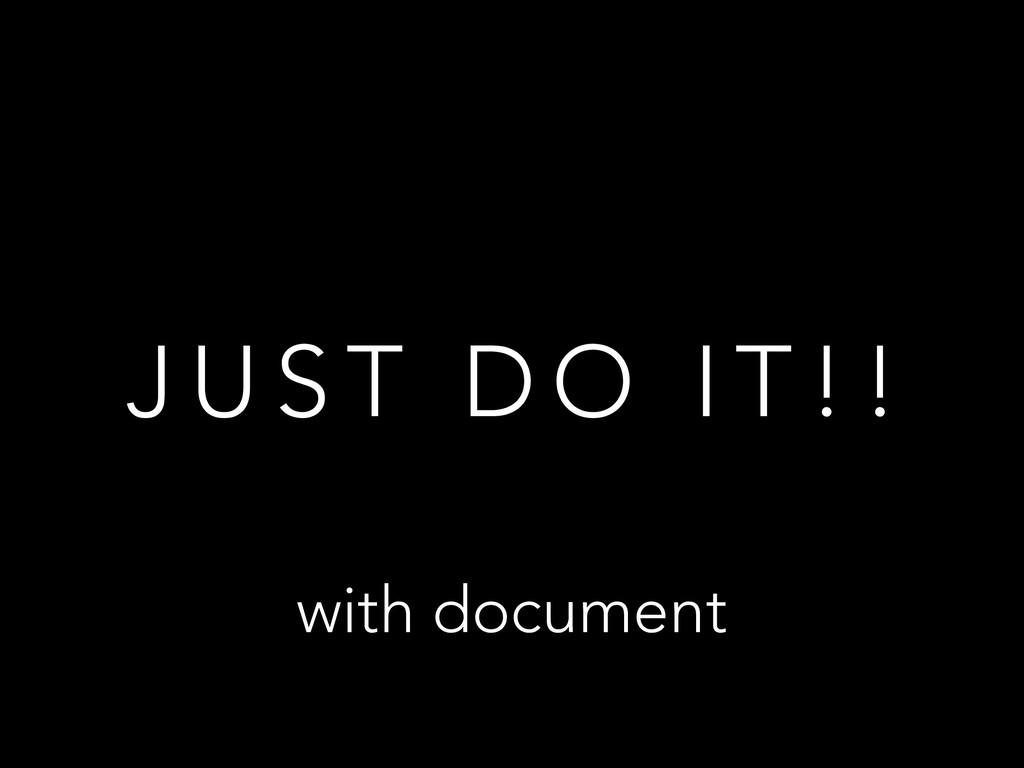 J U S T D O I T ! ! with document