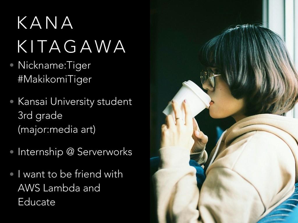 K A N A K I TA G A WA • Nickname:Tiger #Makiko...