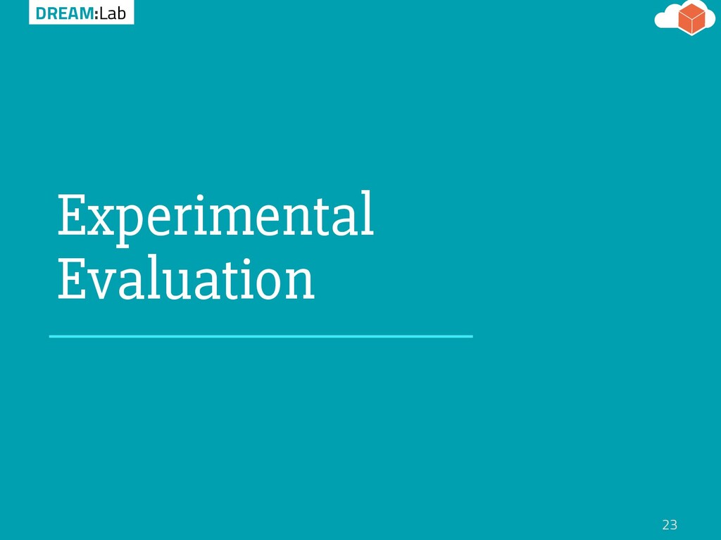 DREAM:Lab Experimental Evaluation 23
