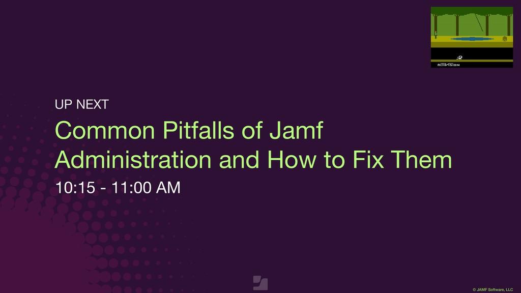 © JAMF Software, LLC Common Pitfalls of Jamf Ad...