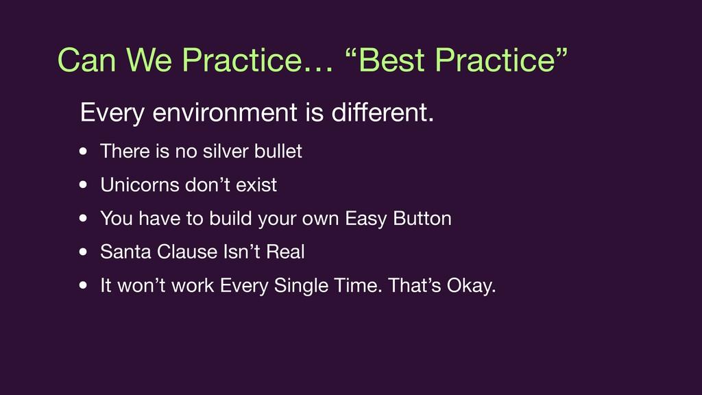 "Can We Practice… ""Best Practice"" Every environm..."