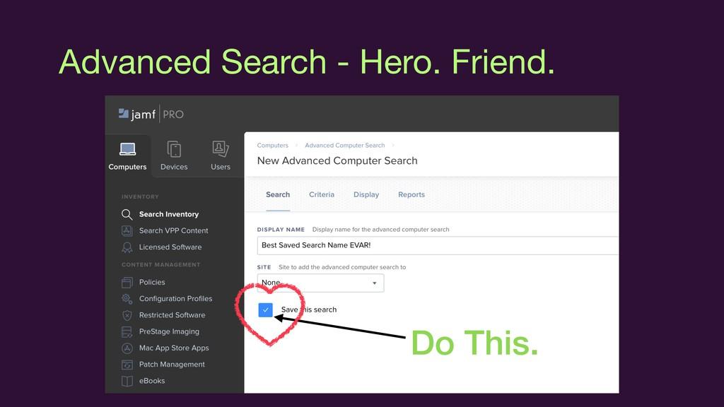 Advanced Search - Hero. Friend. Do This.