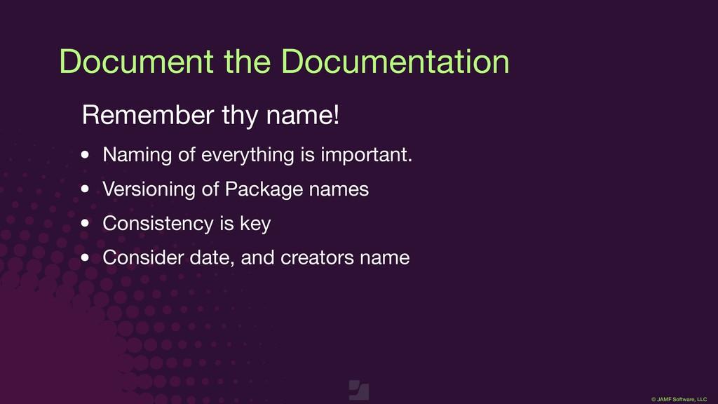 © JAMF Software, LLC Document the Documentation...