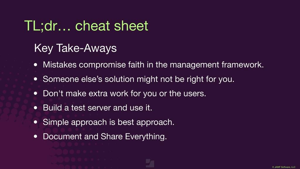 © JAMF Software, LLC TL;dr… cheat sheet Key Tak...
