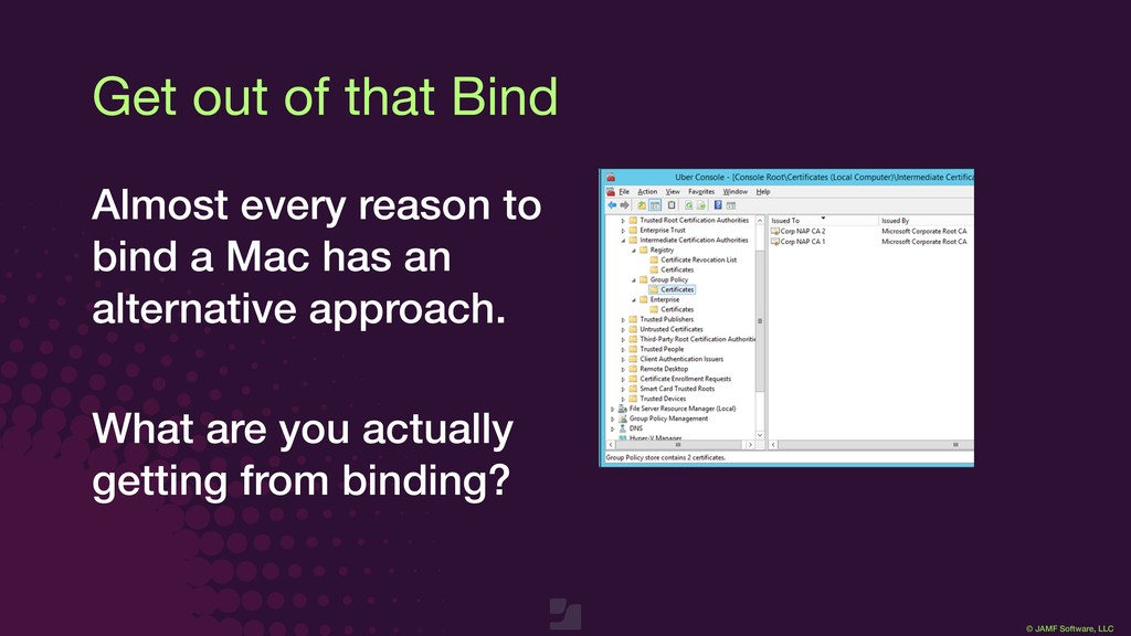 © JAMF Software, LLC Almost every reason to bin...