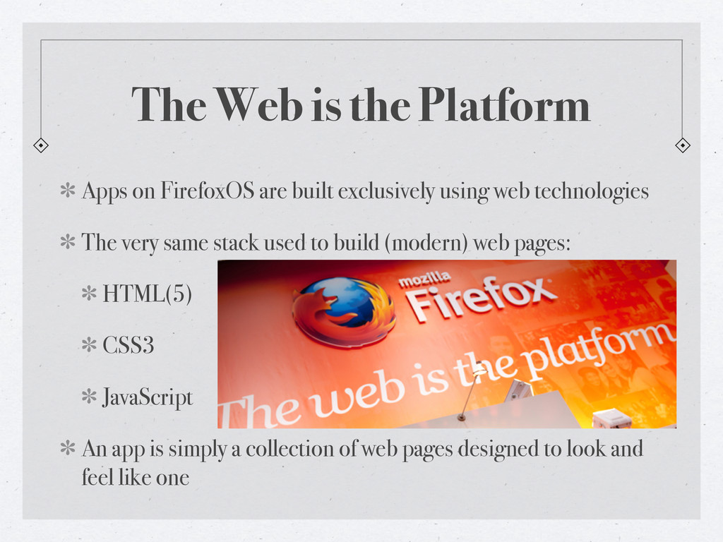 The Web is the Platform Apps on FirefoxOS are b...