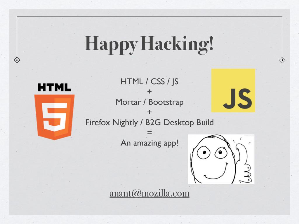 Happy Hacking! anant@mozilla.com HTML / CSS / J...