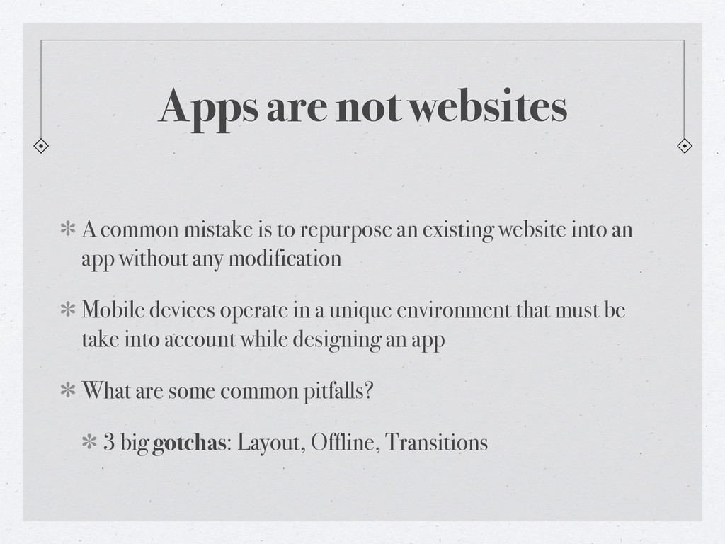 Apps are not websites A common mistake is to re...