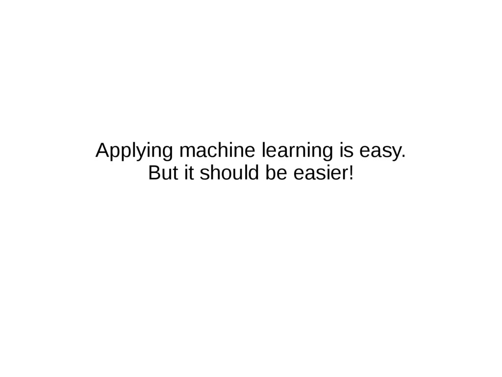 Applying machine learning is easy. But it shoul...