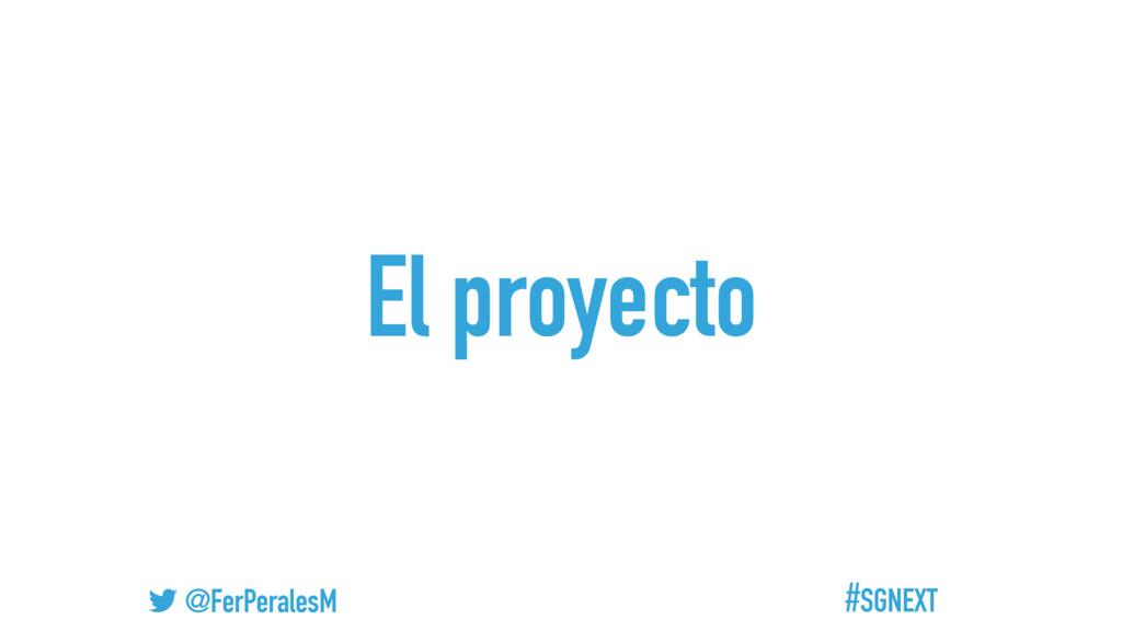 #SGNEXT @FerPeralesM El proyecto