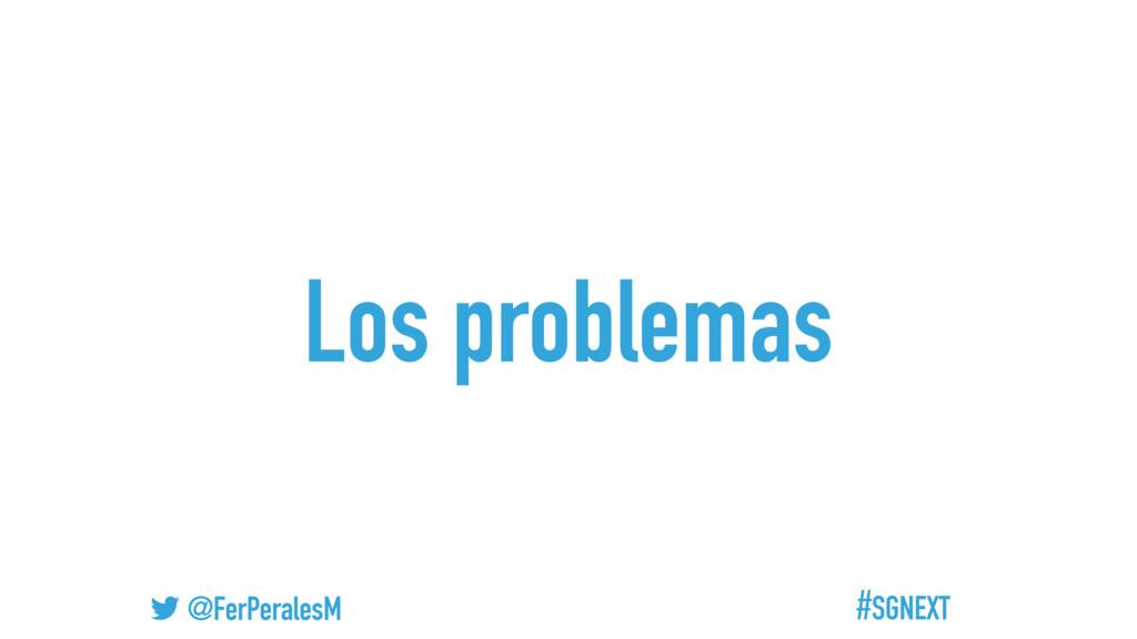#SGNEXT @FerPeralesM Los problemas