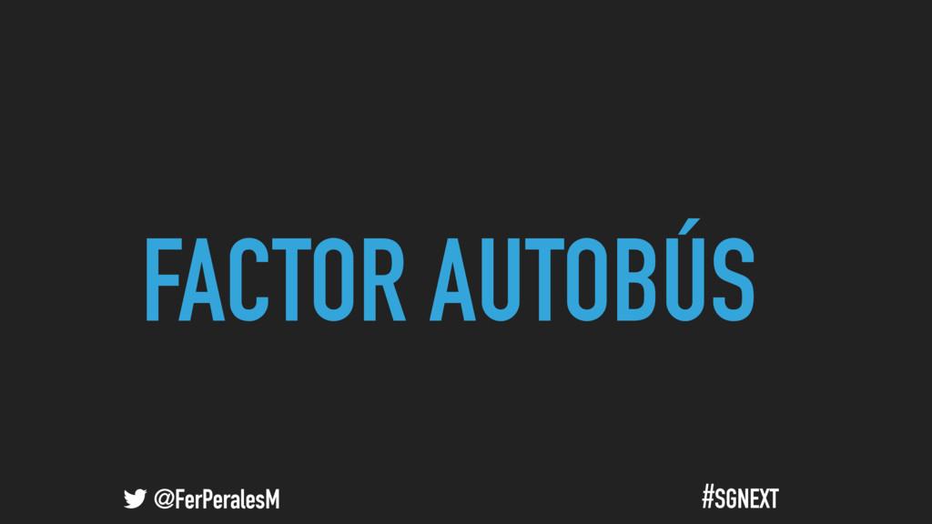 @FerPeralesM #SGNEXT FACTOR AUTOBÚS