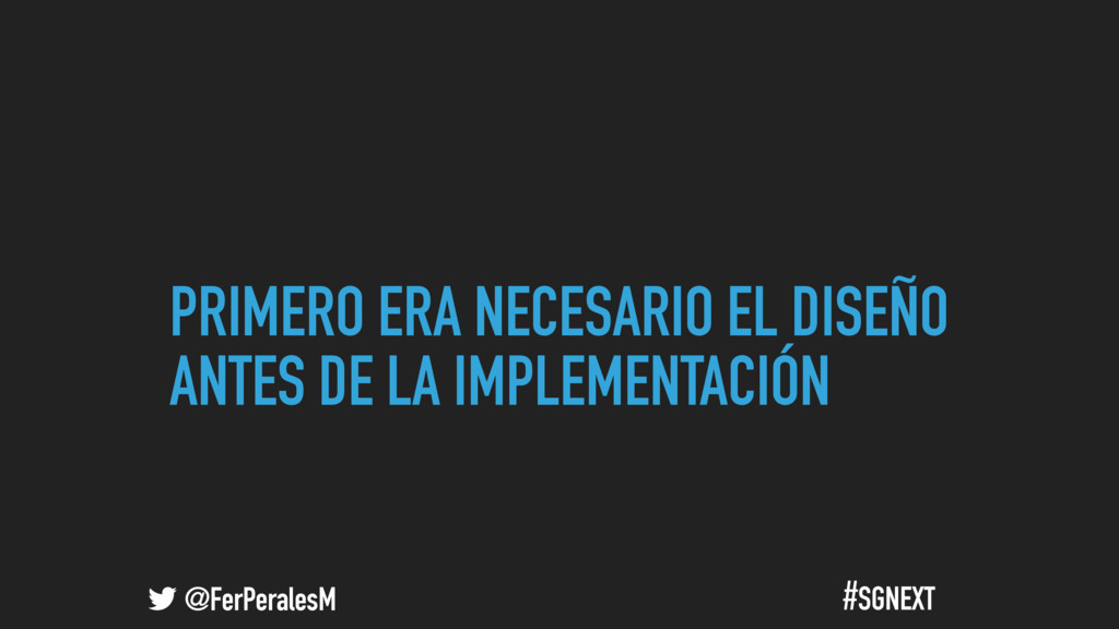@FerPeralesM #SGNEXT PRIMERO ERA NECESARIO EL D...