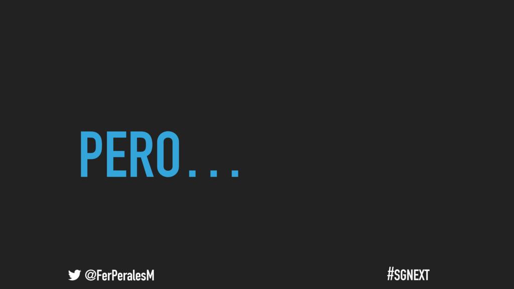 @FerPeralesM #SGNEXT PERO…