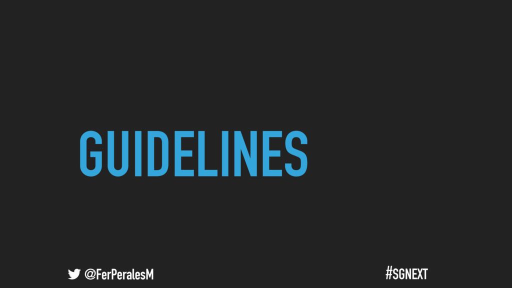 @FerPeralesM #SGNEXT GUIDELINES