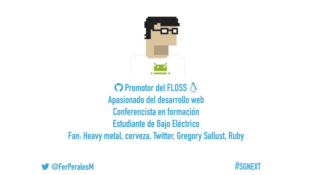 #SGNEXT @FerPeralesM Promotor del FLOSS Apasion...
