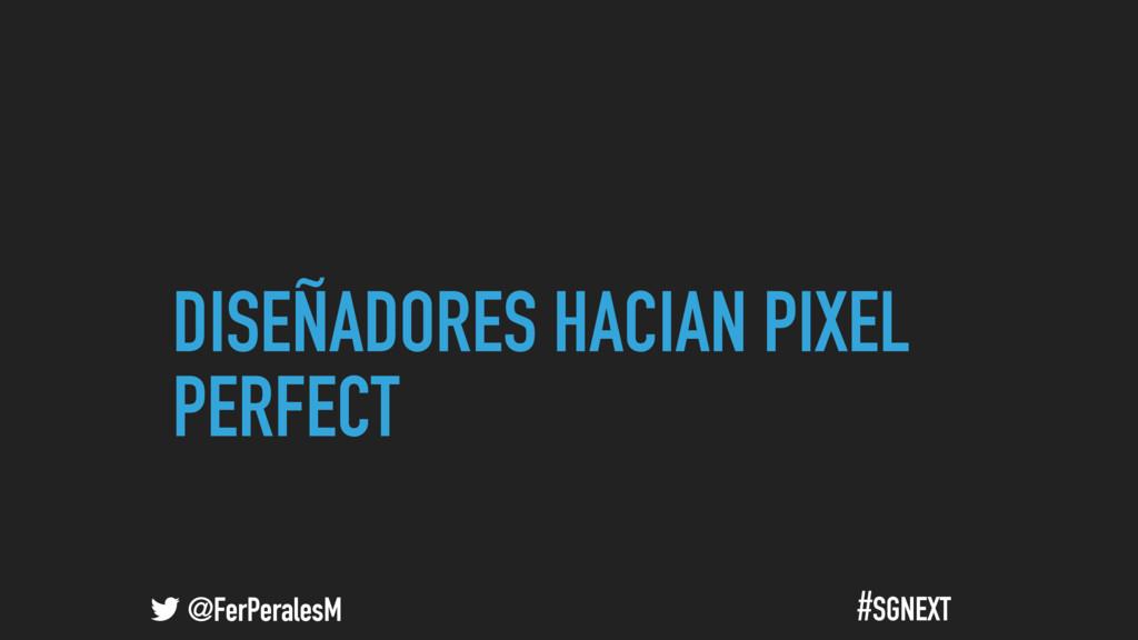 @FerPeralesM #SGNEXT DISEÑADORES HACIAN PIXEL P...