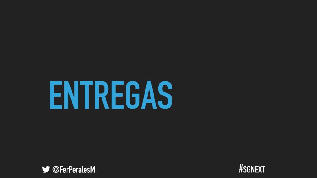@FerPeralesM #SGNEXT ENTREGAS