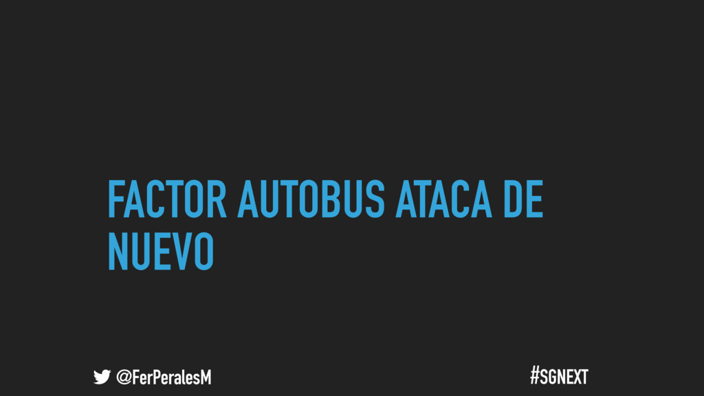 @FerPeralesM #SGNEXT FACTOR AUTOBUS ATACA DE NU...