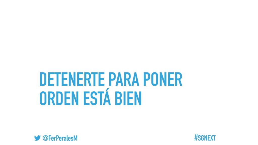 #SGNEXT @FerPeralesM DETENERTE PARA PONER ORDEN...