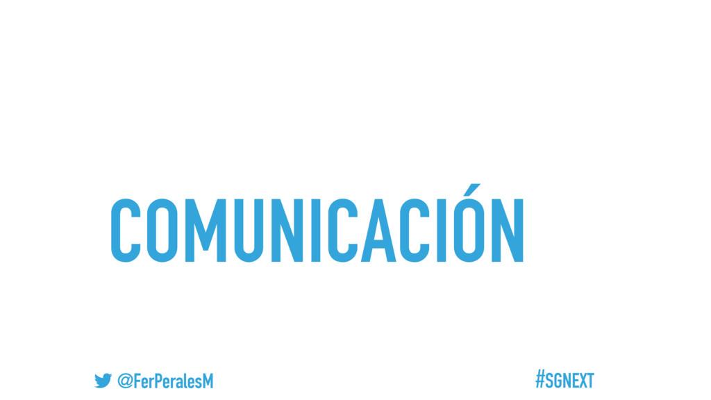 #SGNEXT @FerPeralesM COMUNICACIÓN