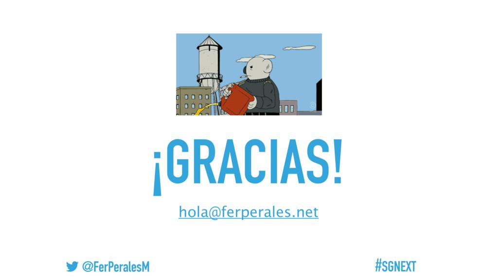 #SGNEXT @FerPeralesM ¡GRACIAS! hola@ferperales....
