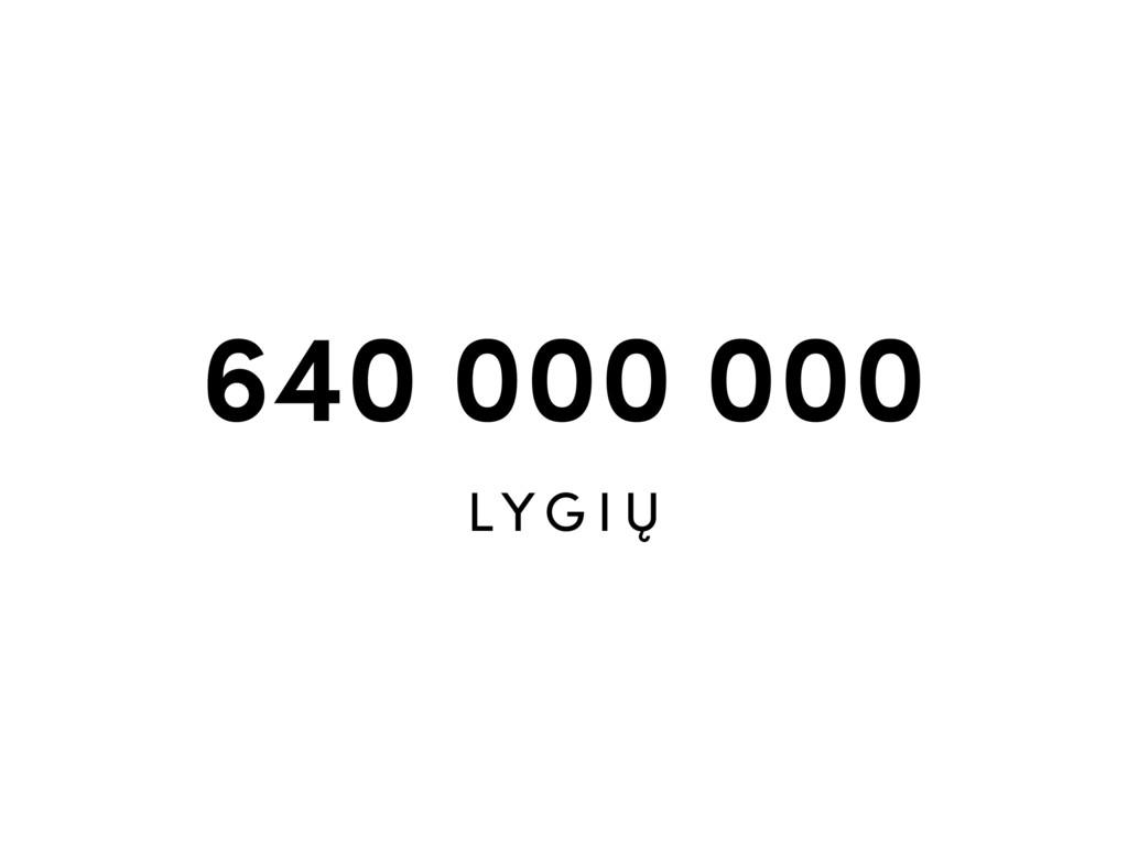 640 000 000 LY G I Ų