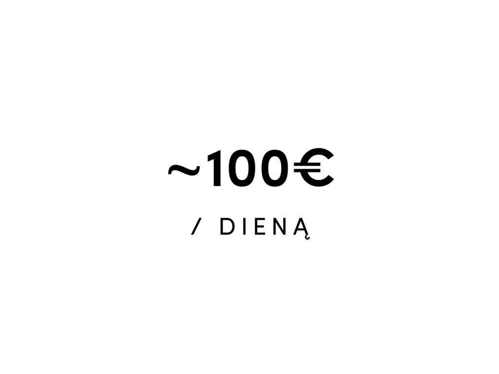~100€ / D I E N Ą
