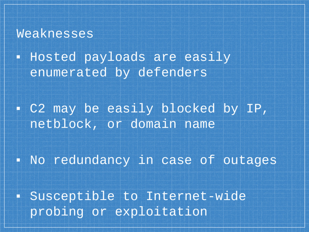 Weaknesses ▪ Hosted payloads are easily enumera...