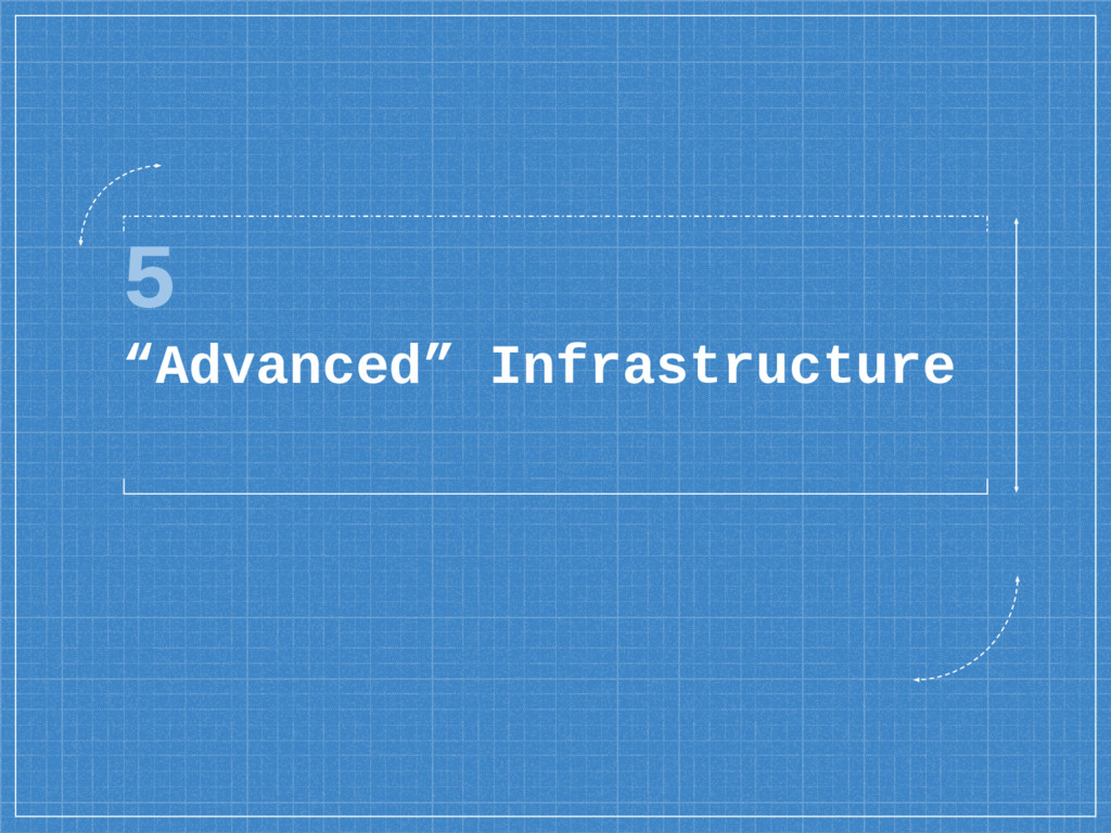 "5 ""Advanced"" Infrastructure"